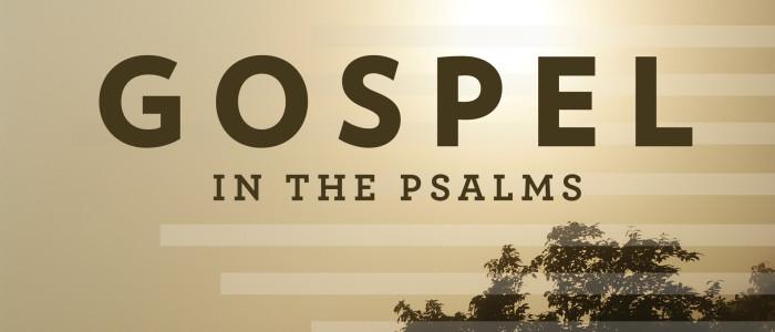 Gospel in the Psalms