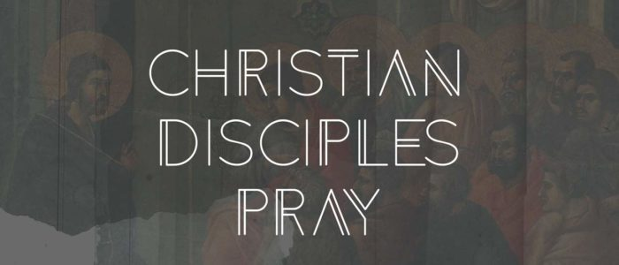 Christian Disciples Pray