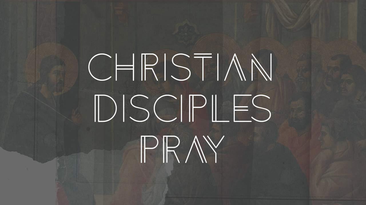 Christian Disciples Pray