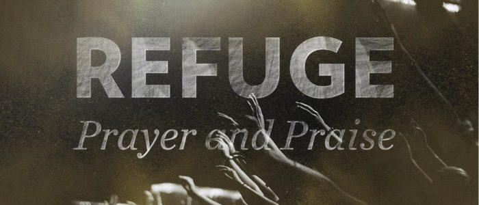 Refuge Prayer and Praise