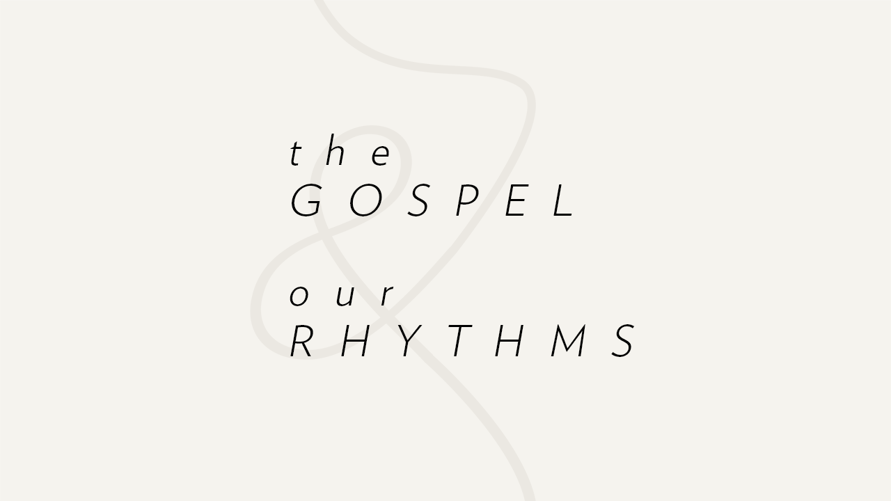 The Gospel and Our Rhythms